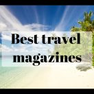 best_travel_magazines