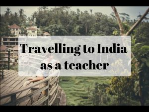 Travelling to India as a teacher